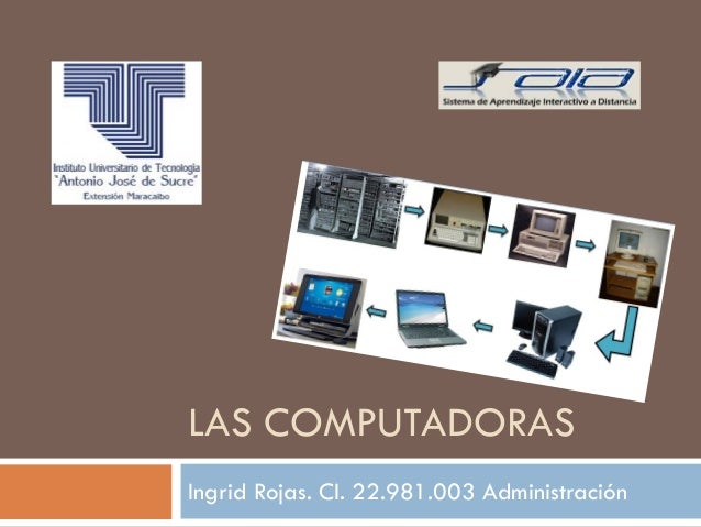 LAS COMPUTADORAS Ingrid Rojas. CI. 22.981.003 Administración