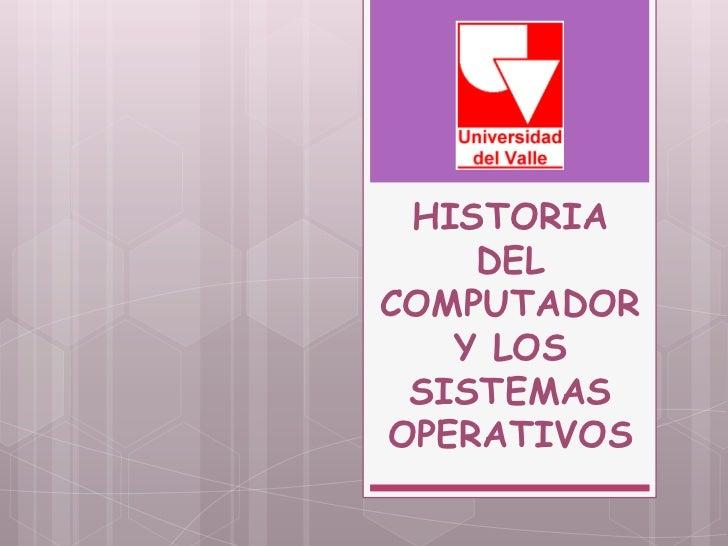 HISTORIA    DELCOMPUTADOR   Y LOS SISTEMASOPERATIVOS