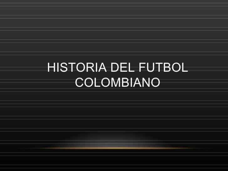 HISTORIA DEL FUTBOL    COLOMBIANO