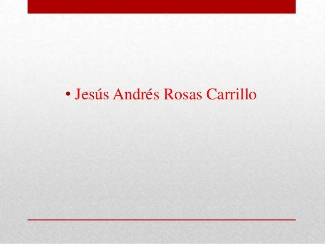 • Jesús Andrés Rosas Carrillo