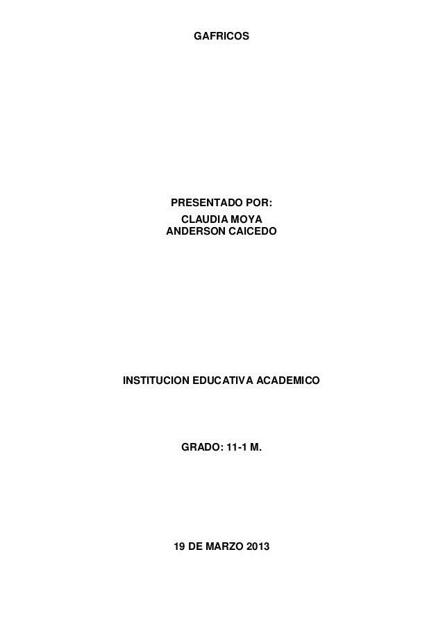 GAFRICOS       PRESENTADO POR:        CLAUDIA MOYA      ANDERSON CAICEDOINSTITUCION EDUCATIVA ACADEMICO         GRADO: 11-...