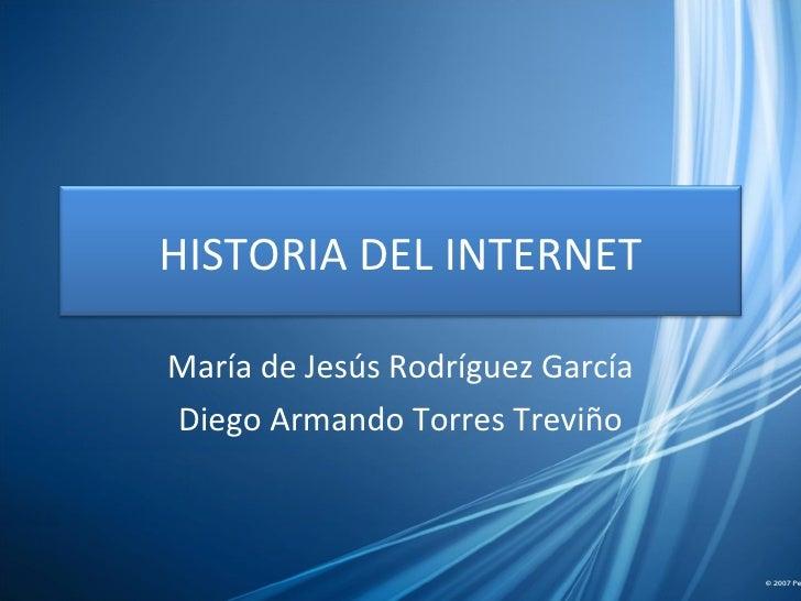 María de Jesús Rodríguez García Diego Armando Torres Treviño HISTORIA DEL INTERNET