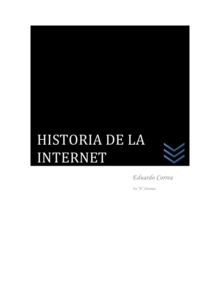 """HISTORIA DE LA INTERNET             Eduardo Correa             1ro """"B"""" Sistemas"""
