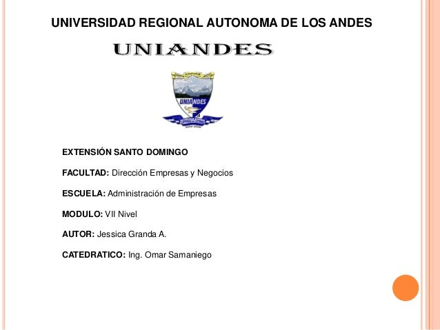 UNIVERSIDAD REGIONAL AUTONOMA DE LOS ANDES  EXTENSIÓN SANTO DOMINGO FACULTAD: Dirección Empresas y Negocios ESCUELA: Admin...