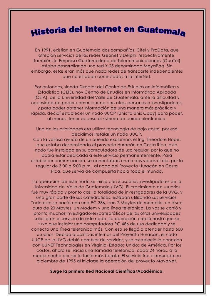 En 1991, existían en Guatemala dos compañías: Citel y ProData, que   ofrecían servicios de las redes Geonet y Delphi, resp...
