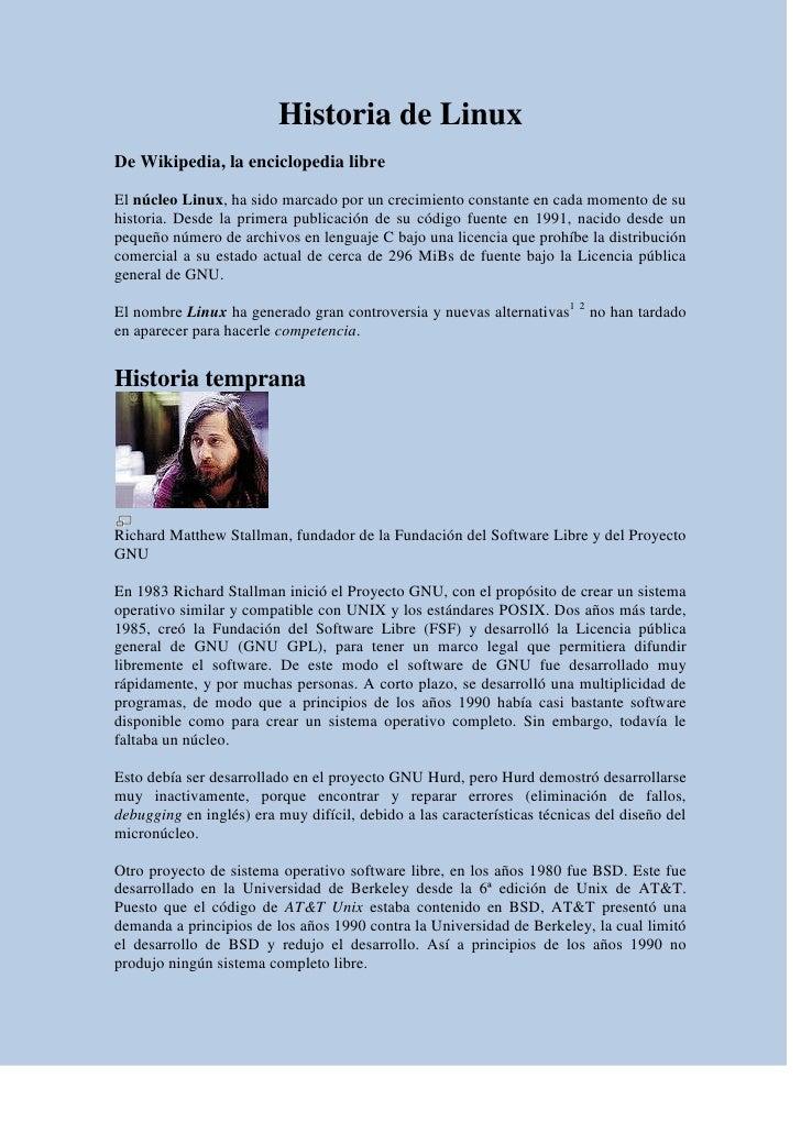 Historia de Linux De Wikipedia, la enciclopedia libre  El núcleo Linux, ha sido marcado por un crecimiento constante en ca...