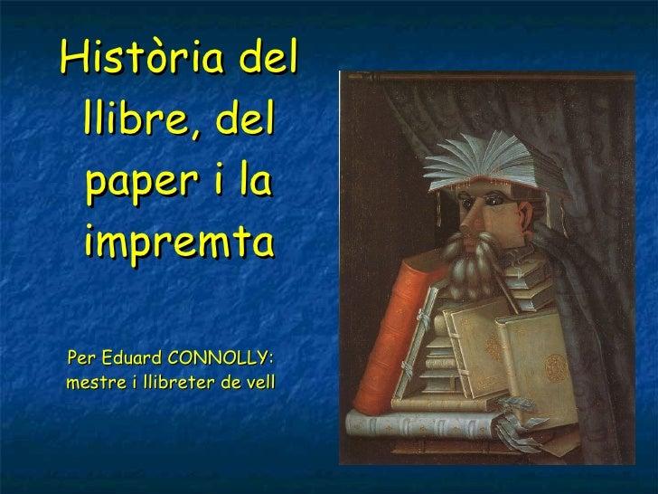 Història del llibre, del paper i la impremta Per Eduard CONNOLLY: mestre i llibreter de vell