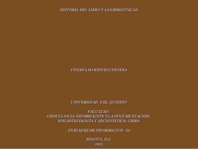 HISTORIA DEL LIBRO Y LAS BIBLIOTECAS          VIVIANA MARTINEZ CERVERA          UNIVERSIDAD DEL QUINDIO                   ...