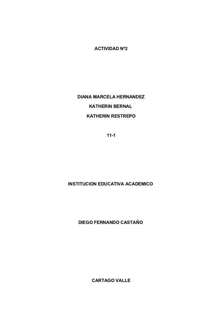 ACTIVIDAD Nº2   DIANA MARCELA HERNANDEZ       KATHERIN BERNAL      KATHERIN RESTREPO              11-1INSTITUCION EDUCATIV...