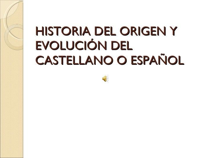 HISTORIA DEL ORIGEN Y EVOLUCIÓN DEL CASTELLANO O ESPAÑOL