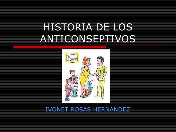 HISTORIA DE LOS ANTICONSEPTIVOS IVONET ROSAS   HERNANDEZ