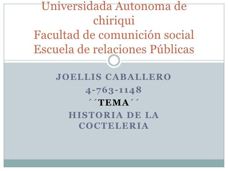 Universidada Autonoma de           chiriquiFacultad de comunición socialEscuela de relaciones Públicas    JOELLIS CABALLER...
