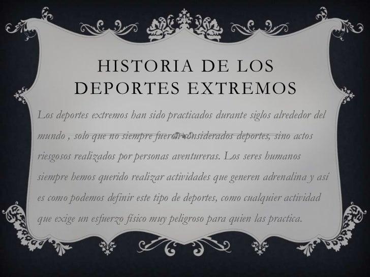 HISTORIA DE LOS         DEPORTES EXTREMOSLos deportes extremos han sido practicados durante siglos alrededor delmundo , so...