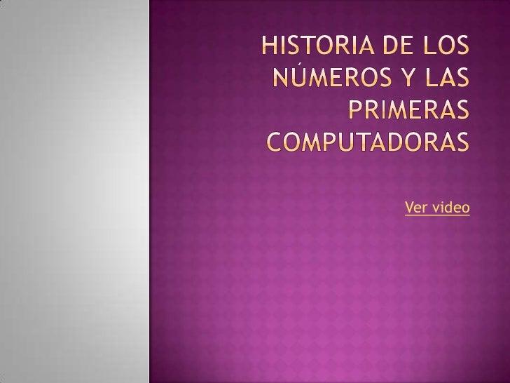 Historia de los números y las primeras computadoras<br />Ver video<br />