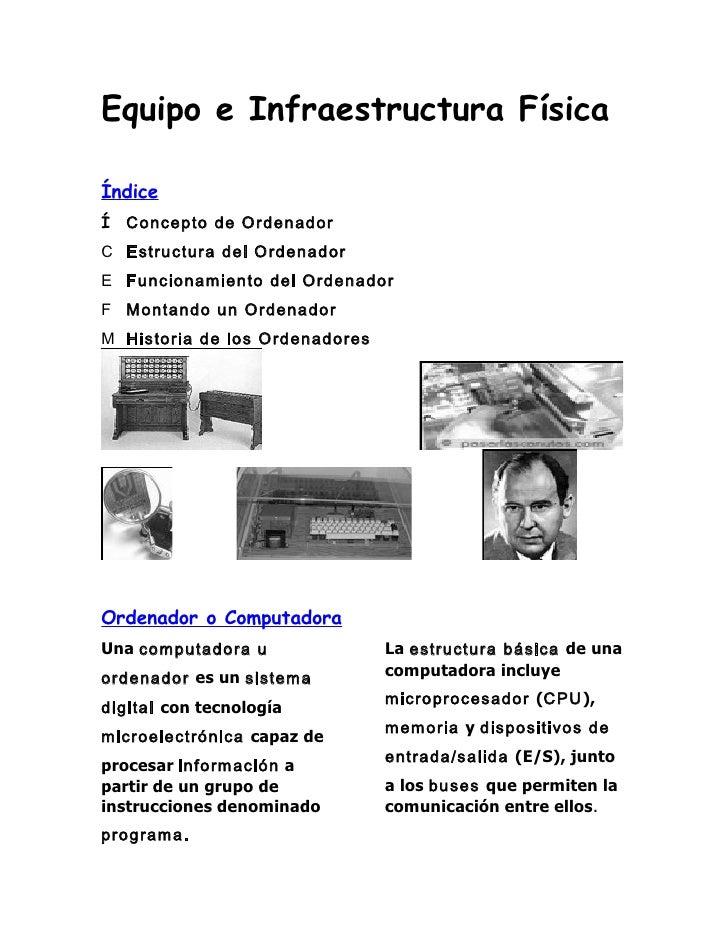 Equipo e Infraestructura FísicaÍndiceÍ Concepto de OrdenadorC Estructura del OrdenadorE Funcionamiento del OrdenadorF Mont...