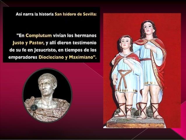 Cuando el pretor DACIANO llegó a Complutum mandó que todos los cristianos de la ciudad renunciase a su fe en Cristo. Oblig...