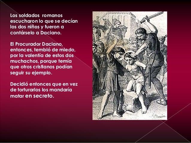 Los soldado romanos se los llevaron a Justo y Pastor fuera de la ciudad, en secreto para ejecutarlos.