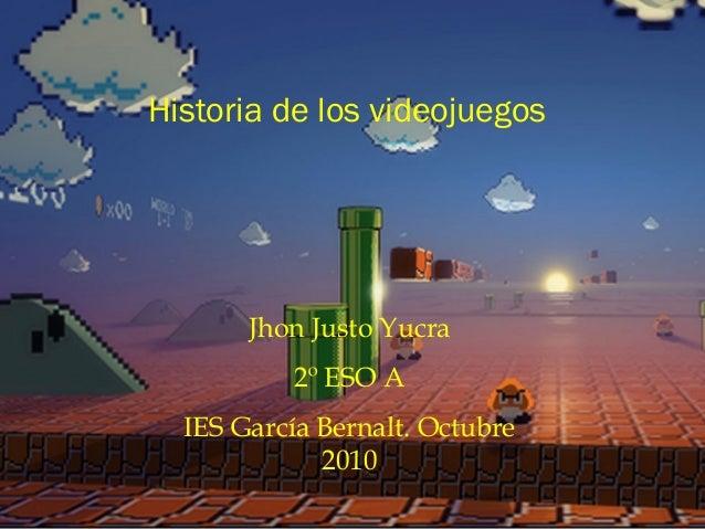 """"""" . Historia de los videojuegos Jhon Justo Yucra 2º ESO A IES García Bernalt. Octubre 2010"""