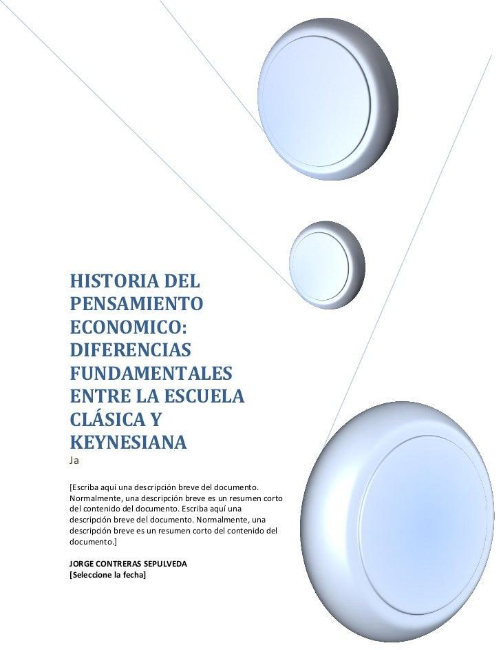 HISTORIA DELPENSAMIENTOECONOMICO:DIFERENCIASFUNDAMENTALESENTRE LA ESCUELACLÁSICA YKEYNESIANAJa[Escriba aquí una descripció...