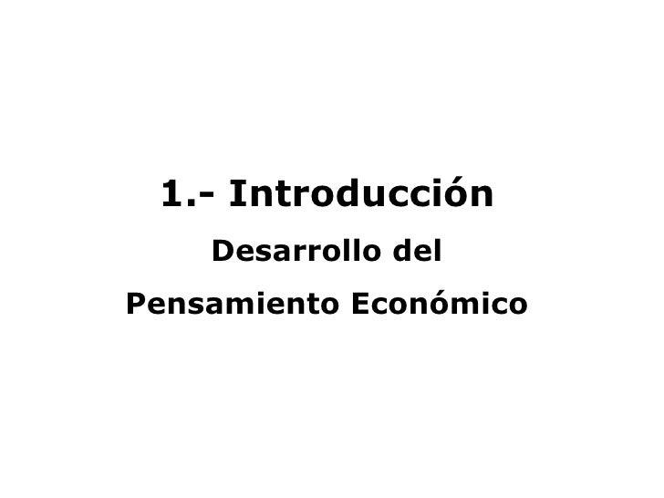 1.- Introducción    Desarrollo delPensamiento Económico