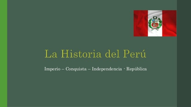 Imperio – Conquista – Independencia - República