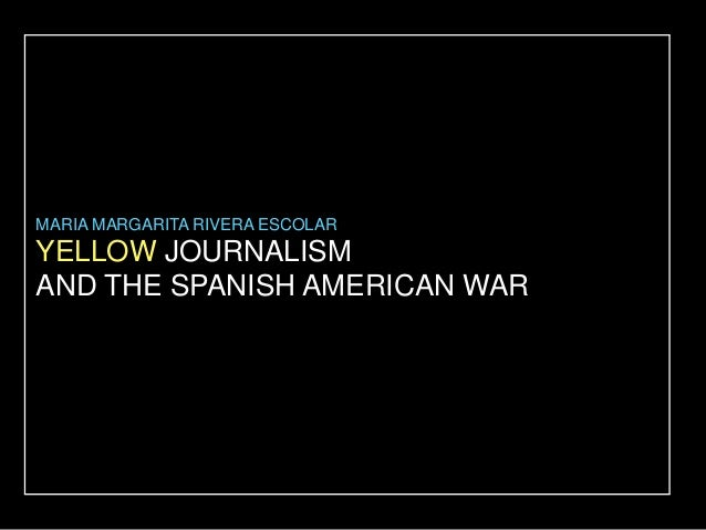 MARIA MARGARITA RIVERA ESCOLAR  YELLOW JOURNALISM  AND THE SPANISH AMERICAN WAR