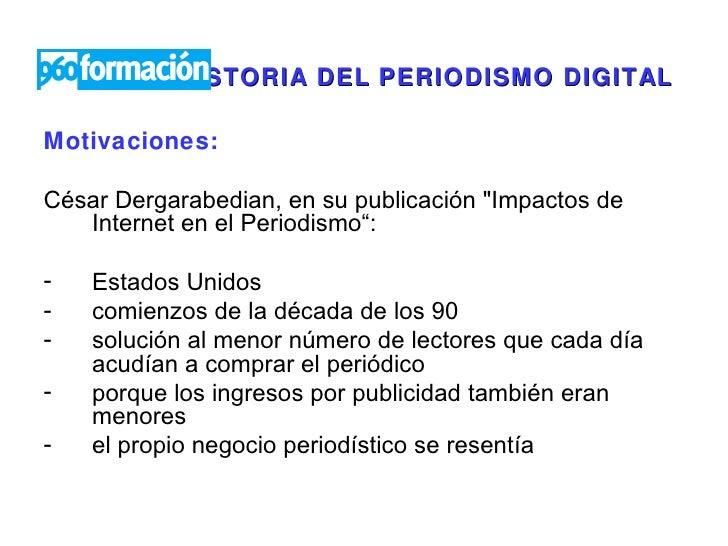 """HISTORIA DEL PERIODISMO DIGITAL   <ul><li>Motivaciones:  </li></ul><ul><li>César Dergarabedian, en su publicación """"Im..."""