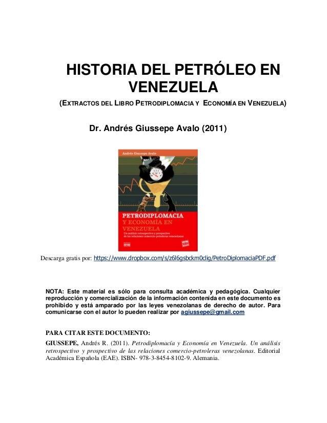 HISTORIA DEL PETRÓLEO EN VENEZUELA (EXTRACTOS DEL LIBRO PETRODIPLOMACIA Y ECONOMÍA EN VENEZUELA) Dr. Andrés Giussepe Avalo...