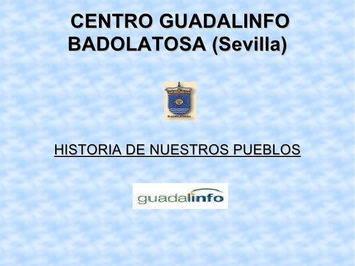 CENTRO GUADALINFO BADOLATOSA (Sevilla) HISTORIA DE NUESTROS PUEBLOS