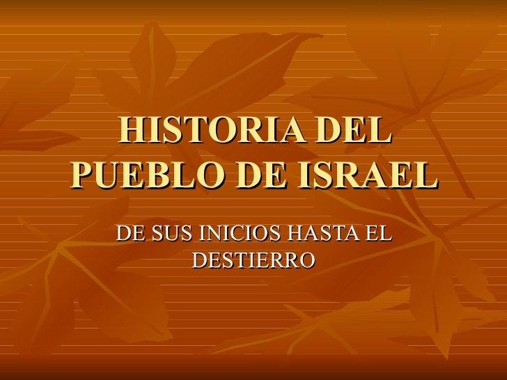 HISTORIA DEL PUEBLO DE ISRAEL DE SUS INICIOS HASTA EL DESTIERRO