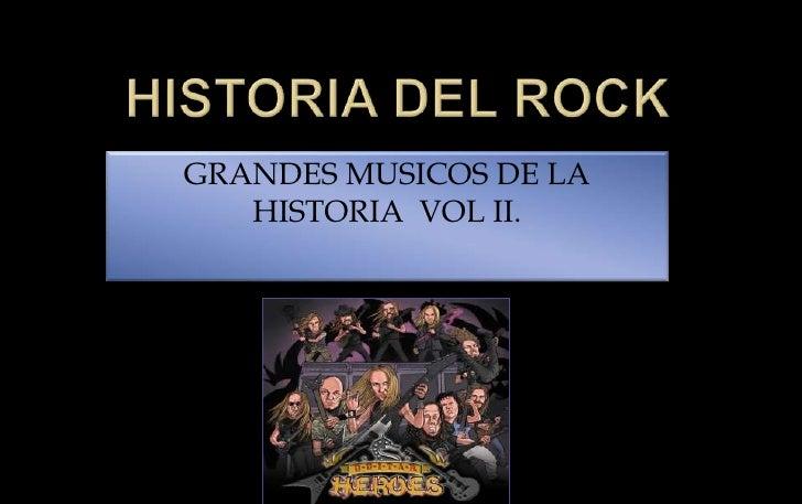 HISTORIA DEL ROCK<br />GRANDES MUSICOS DE LA HISTORIA  VOL II.<br />