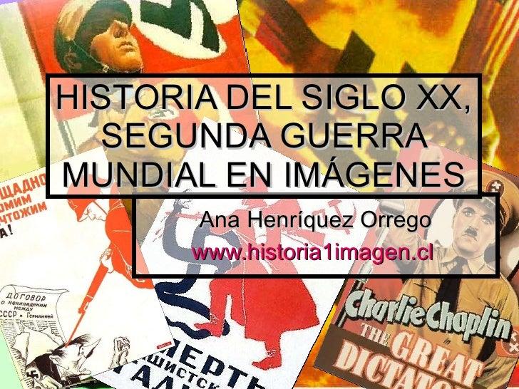 Ana Henríquez Orrego www.historia1imagen.cl   HISTORIA DEL SIGLO XX, SEGUNDA GUERRA MUNDIAL EN IMÁGENES