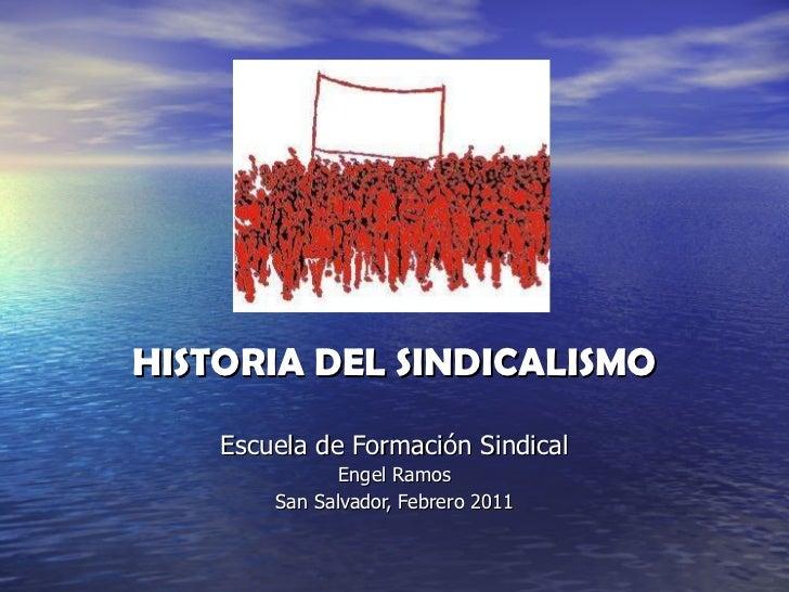 HISTORIA DEL SINDICALISMO Escuela de Formación Sindical Engel Ramos San Salvador, Febrero 2011