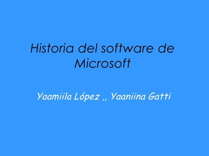 Historia del software de Microsoft Yaamiila López ,, Yaaniina Gatti