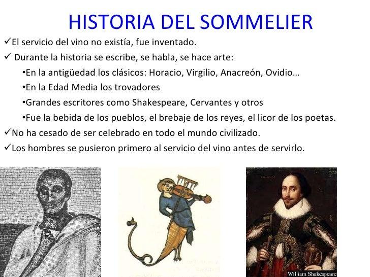 HISTORIA DEL SOMMELIER <ul><li>El servicio del vino no existía, fue inventado.  </li></ul><ul><li>Durante la historia se e...