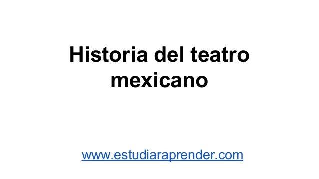 Historia del teatro  mexicano  www.estudiaraprender.com
