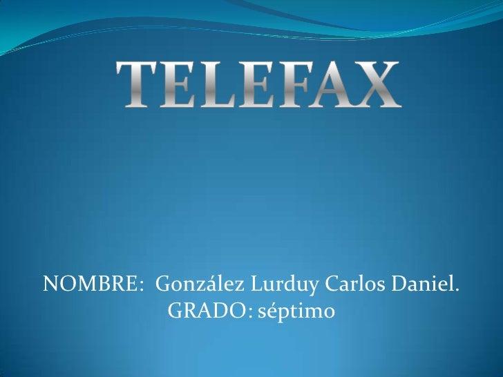 TELEFAX<br />NOMBRE:  González Lurduy Carlos Daniel.<br />GRADO: séptimo<br />