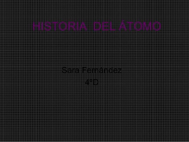 HISTORIA DEL ÁTOMO Sara Fernández 4ºD