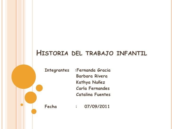 Historia del trabajo infantil<br />Integrantes   :Fernanda Gracia<br />Barbara Rivera<br />KathyaNuñez<br />              ...