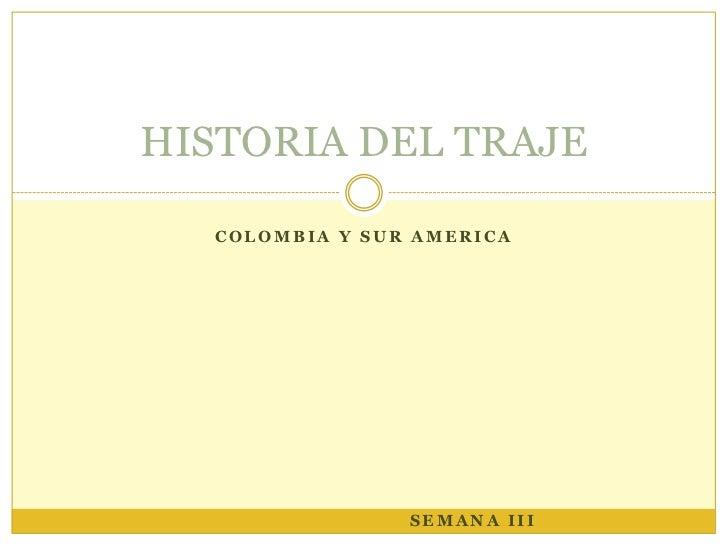 HISTORIA DEL TRAJE  COLOMBIA Y SUR AMERICA                SEMANA III