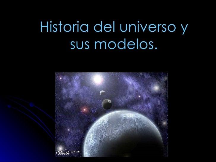 Historia del universo y sus modelos.