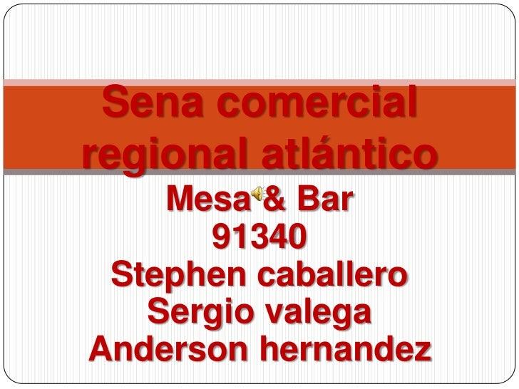 Sena comercialregional atlántico    Mesa & Bar      91340 Stephen caballero   Sergio valegaAnderson hernandez