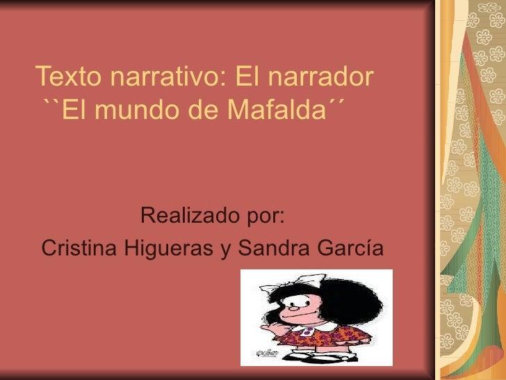Texto narrativo: El narrador ``El mundo de Mafalda´´          Realizado por:Cristina Higueras y Sandra García