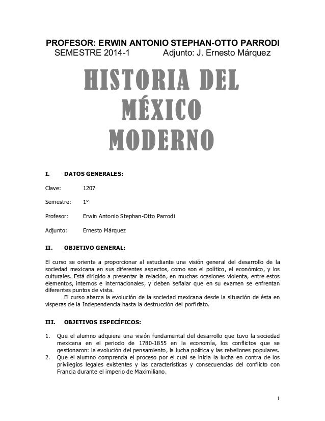 1 PROFESOR: ERWIN ANTONIO STEPHAN-OTTO PARRODI SEMESTRE 2014-1 Adjunto: J. Ernesto Márquez    HISTORIA DEL MÉXICO MODERN...