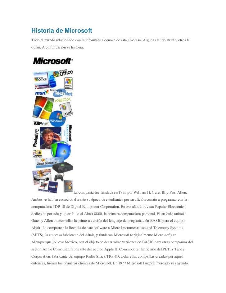 Historia de Microsoft<br />Todo el mundo relacionado con la informática conoce de esta empresa. Algunas la idolatran y otr...