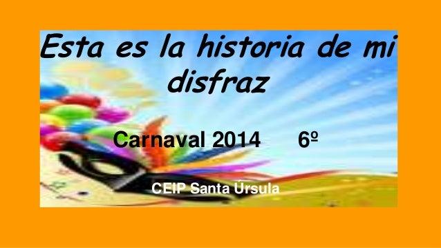Esta es la historia de mi disfraz Carnaval 2014 CEIP Santa Úrsula  6º