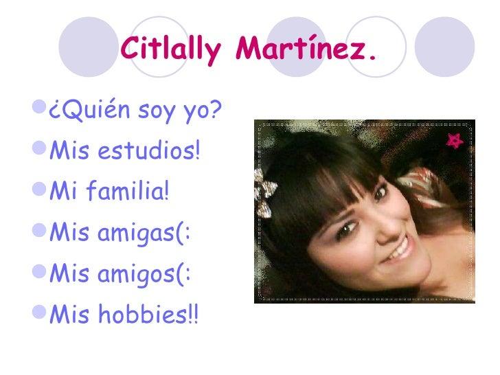 Citlally Martínez. <ul><li>¿Quién soy yo? </li></ul><ul><li>Mis estudios! </li></ul><ul><li>Mi familia! </li></ul><ul><li>...