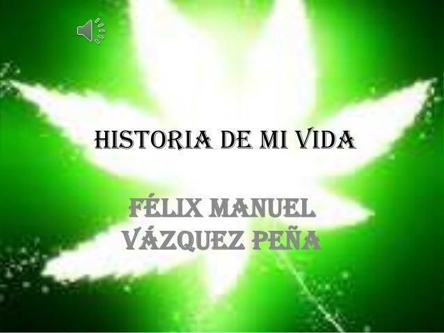 historia de mi vida Félix Manuel Vázquez peña