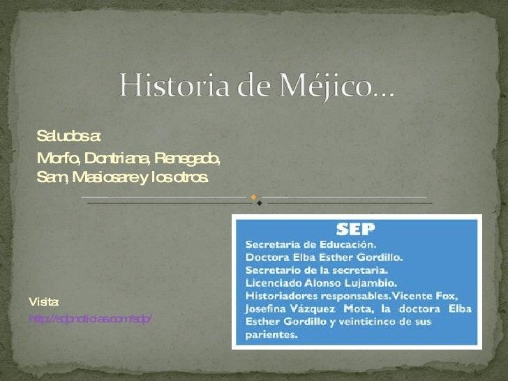 Visita: http://sdpnoticias.com/sdp/ Saludos a: Morfo, Dontriana, Renegado, Sam, Masiosare y los otros.