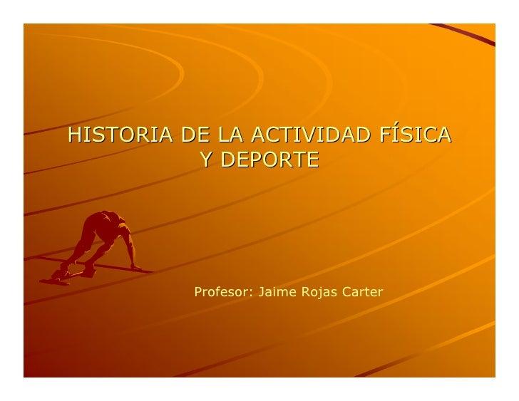 HISTORIADELAACTIVIDADFÍSICA HISTORIADELAACTIVIDADF                           Í           YDEPORTE            ...